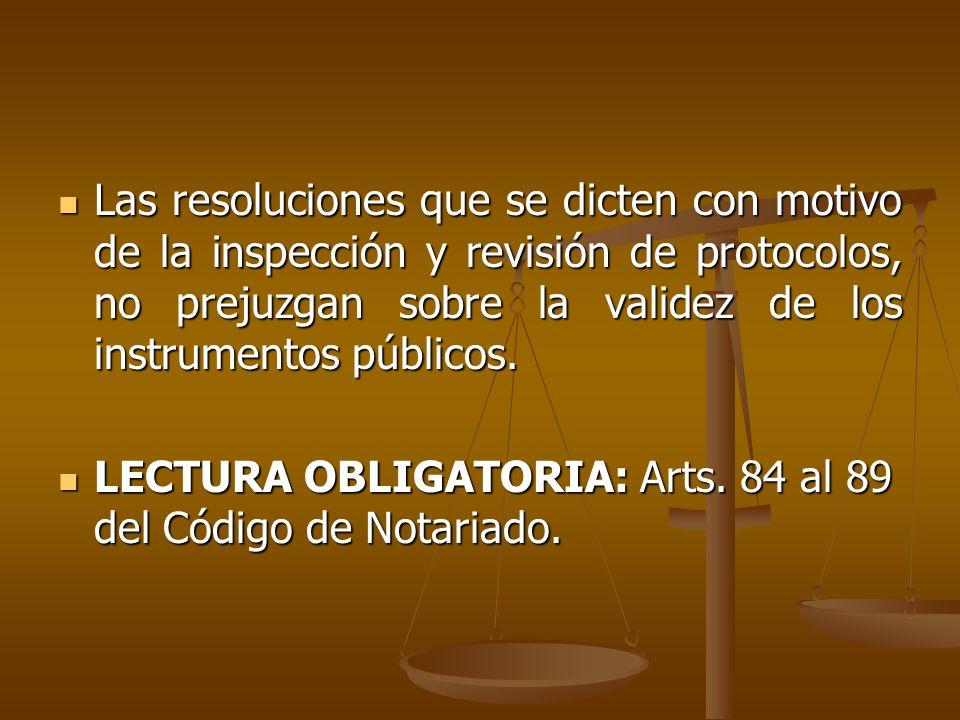 Las resoluciones que se dicten con motivo de la inspección y revisión de protocolos, no prejuzgan sobre la validez de los instrumentos públicos.