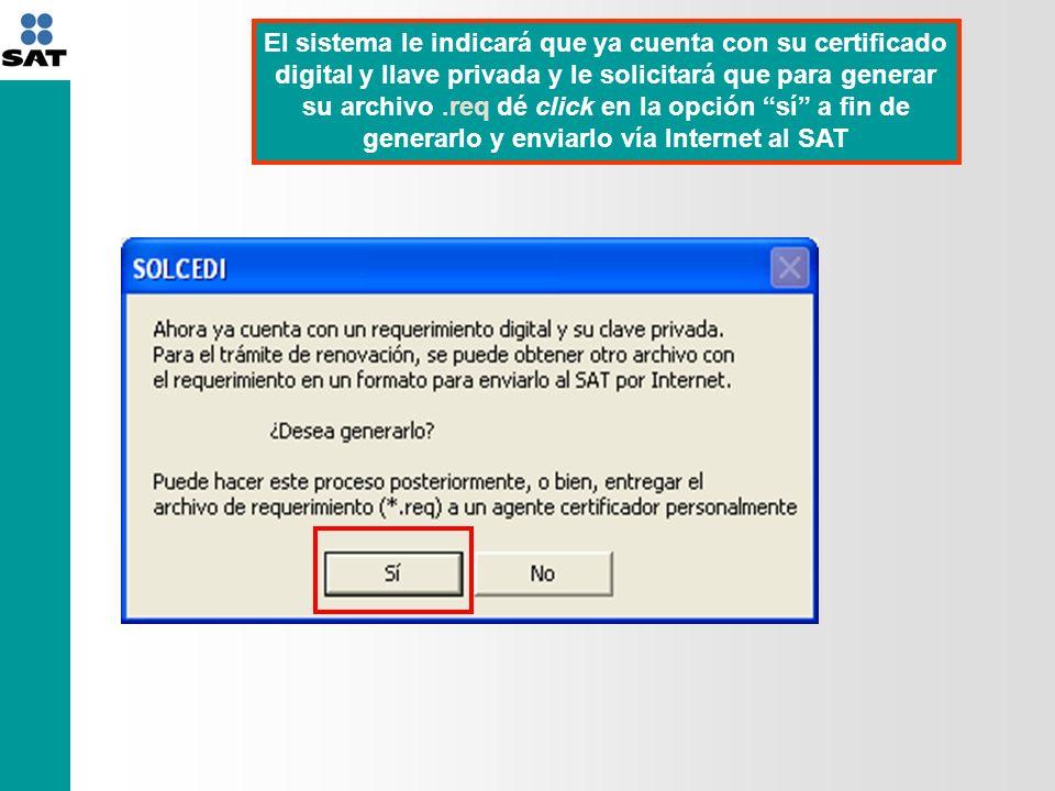 El sistema le indicará que ya cuenta con su certificado digital y llave privada y le solicitará que para generar su archivo .req dé click en la opción sí a fin de generarlo y enviarlo vía Internet al SAT