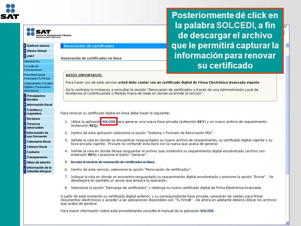 Posteriormente dé click en la palabra SOLCEDI, a fin de descargar el archivo que le permitirá capturar la información para renovar su certificado