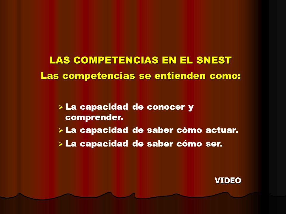 LAS COMPETENCIAS EN EL SNEST Las competencias se entienden como: