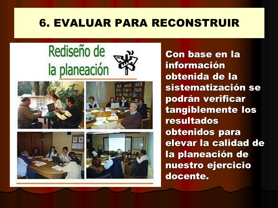 6. EVALUAR PARA RECONSTRUIR
