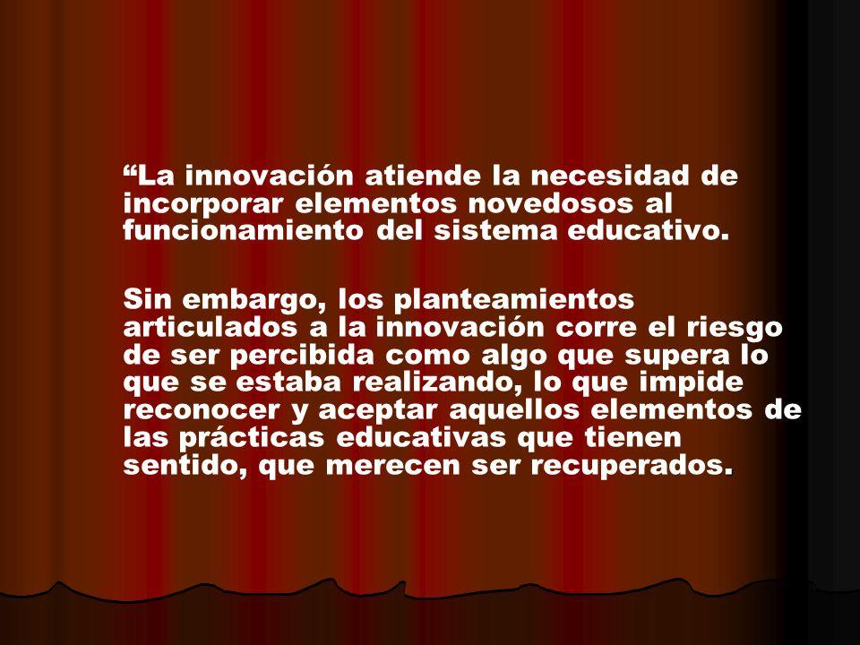 La innovación atiende la necesidad de incorporar elementos novedosos al funcionamiento del sistema educativo.