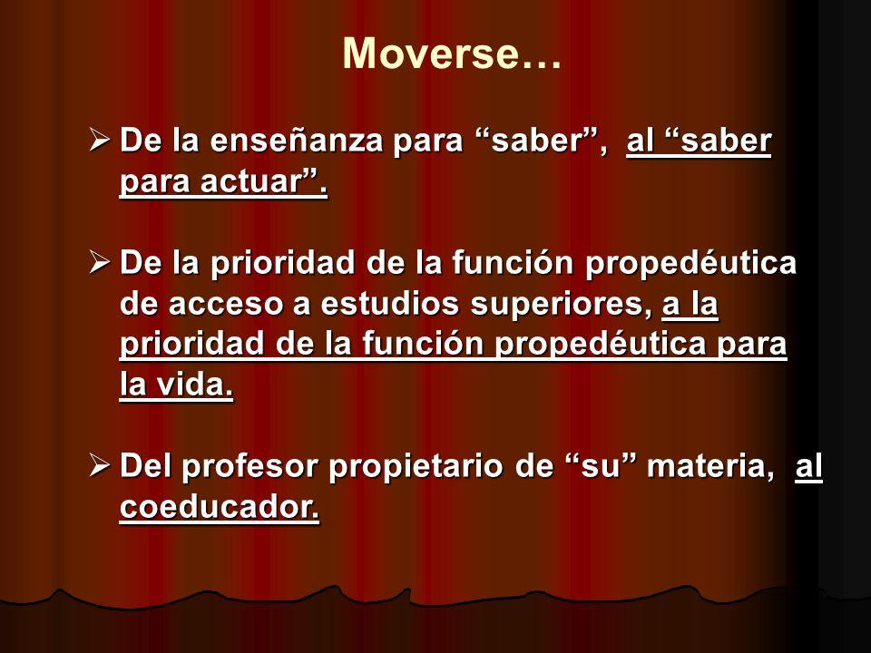 Moverse… De la enseñanza para saber , al saber para actuar .