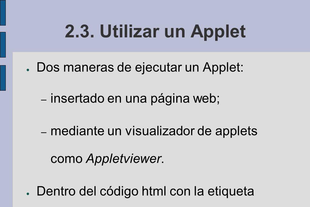 2.3. Utilizar un Applet Dos maneras de ejecutar un Applet: