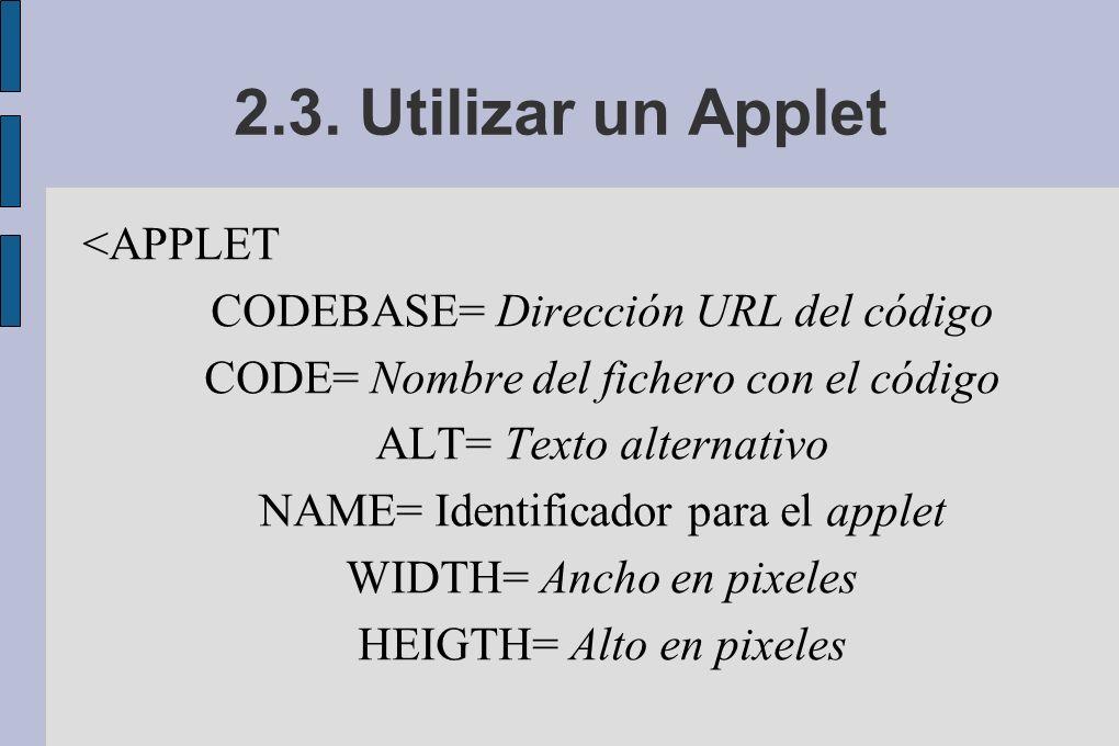 2.3. Utilizar un Applet <APPLET CODEBASE= Dirección URL del código