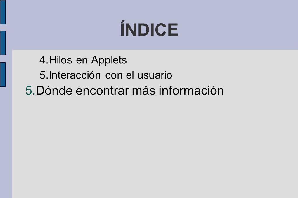 ÍNDICE Dónde encontrar más información Hilos en Applets