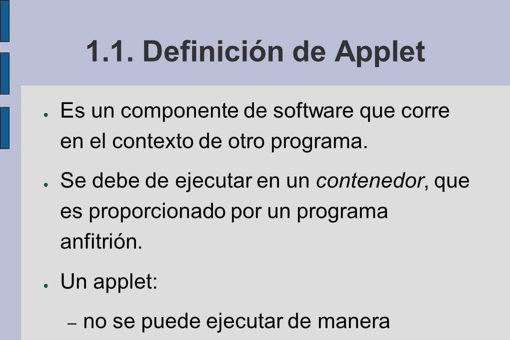 1.1. Definición de Applet Es un componente de software que corre en el contexto de otro programa.