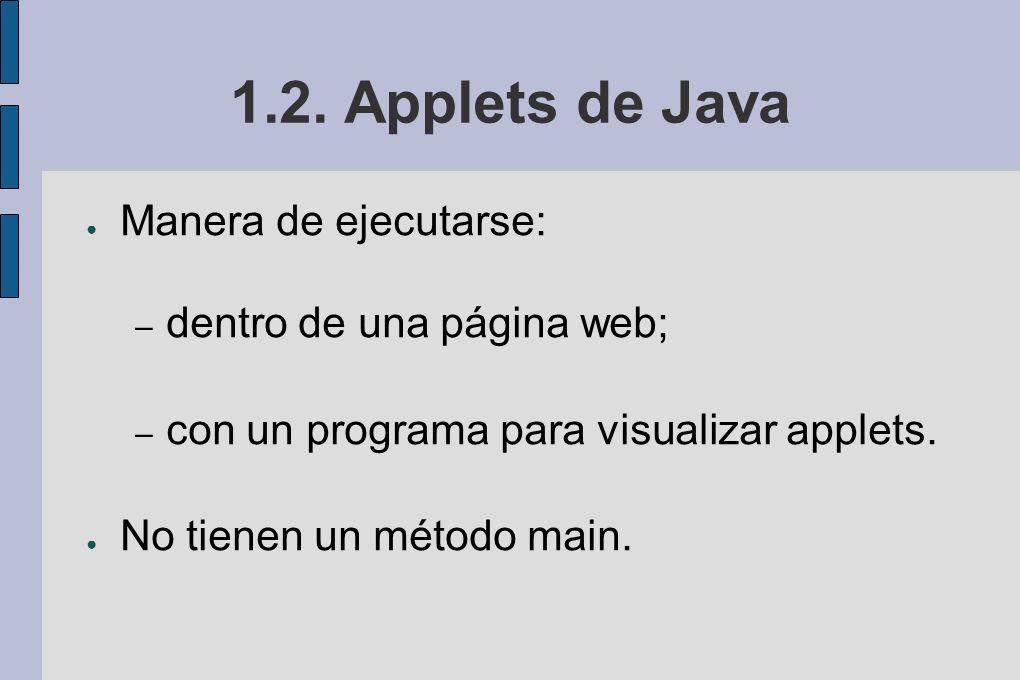 1.2. Applets de Java Manera de ejecutarse: dentro de una página web;