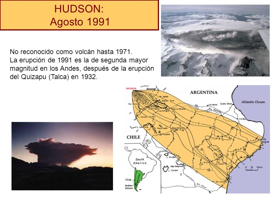 HUDSON: Agosto 1991 No reconocido como volcán hasta 1971.