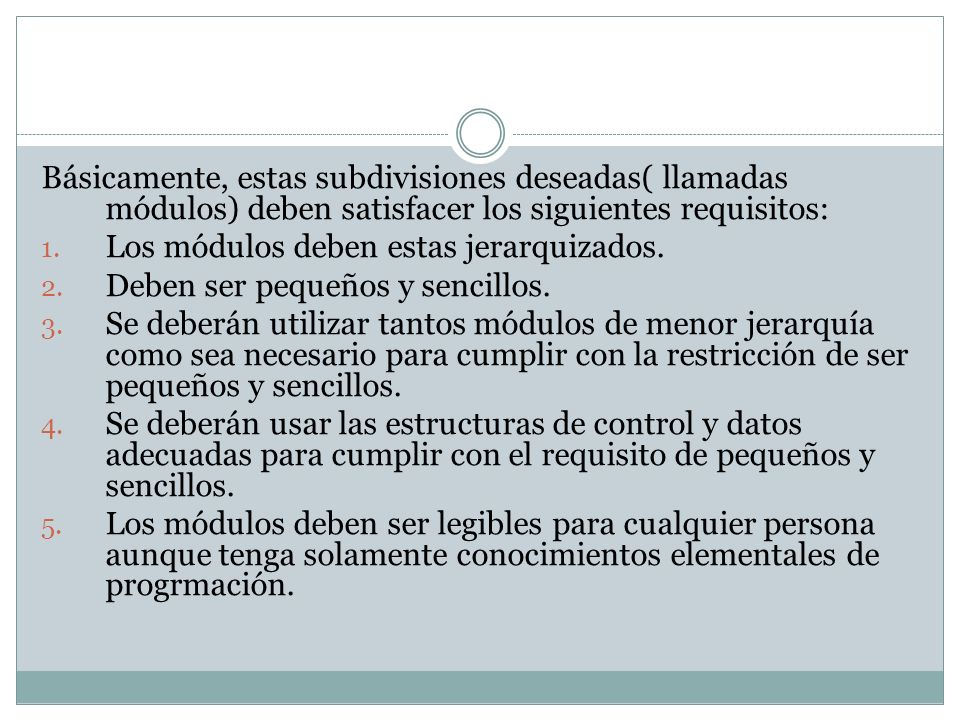 Básicamente, estas subdivisiones deseadas( llamadas módulos) deben satisfacer los siguientes requisitos: