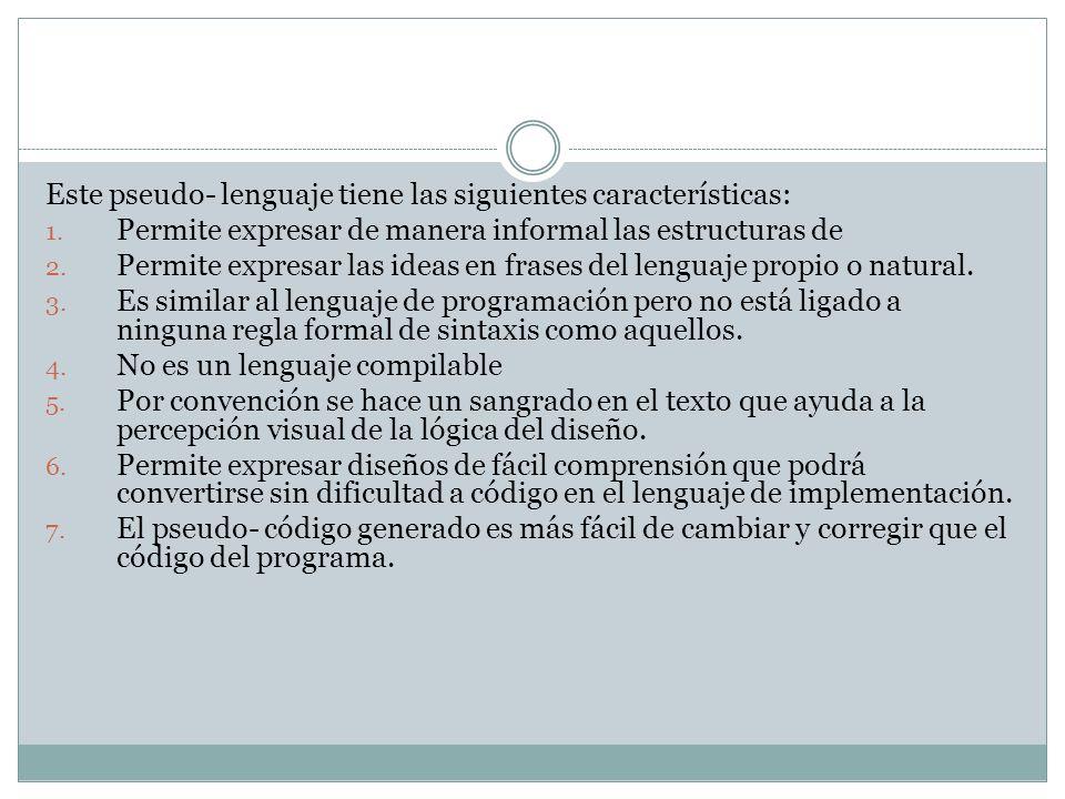 Este pseudo- lenguaje tiene las siguientes características: