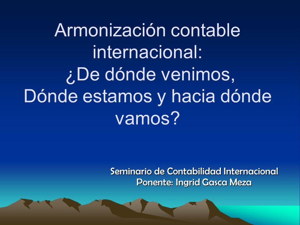 Seminario de Contabilidad Internacional Ponente: Ingrid Gasca Meza