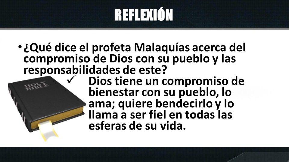 REFLEXIÓN ¿Qué dice el profeta Malaquías acerca del compromiso de Dios con su pueblo y las responsabilidades de este