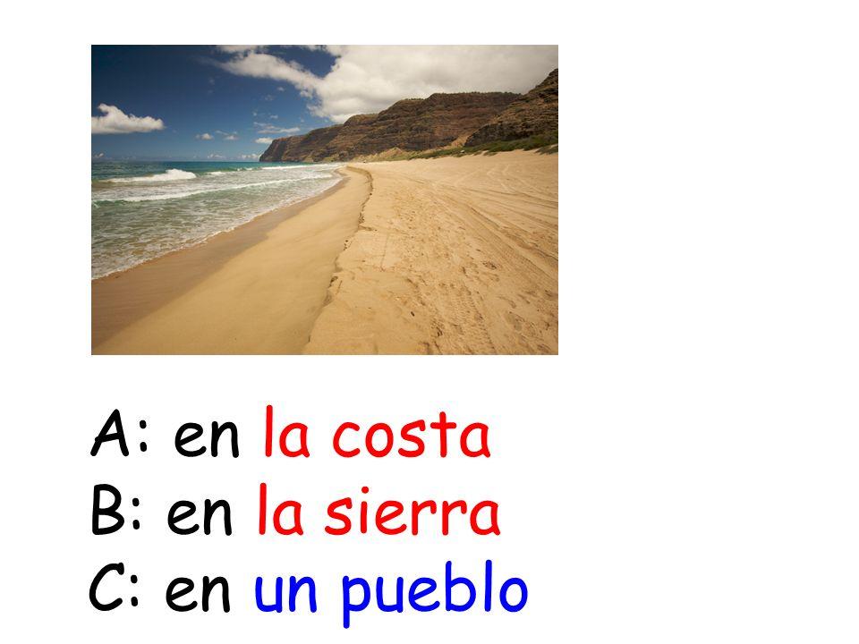 A: en la costa B: en la sierra C: en un pueblo