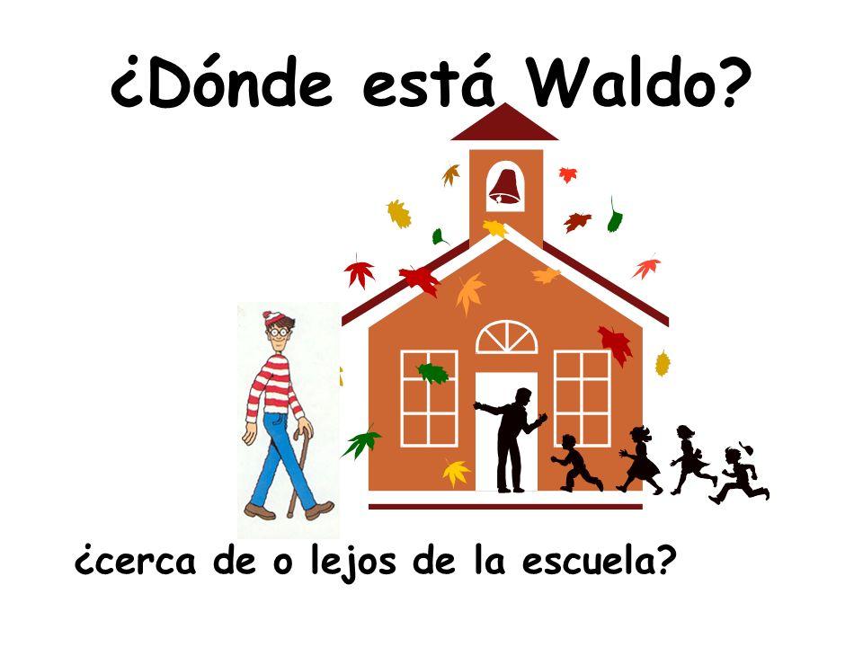 ¿Dónde está Waldo ¿cerca de o lejos de la escuela