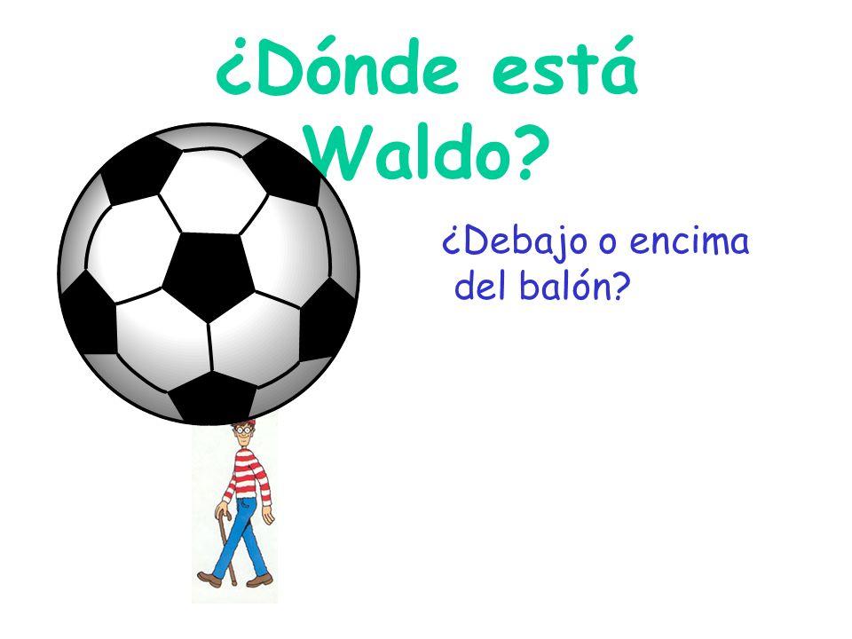 ¿Dónde está Waldo ¿Debajo o encima del balón