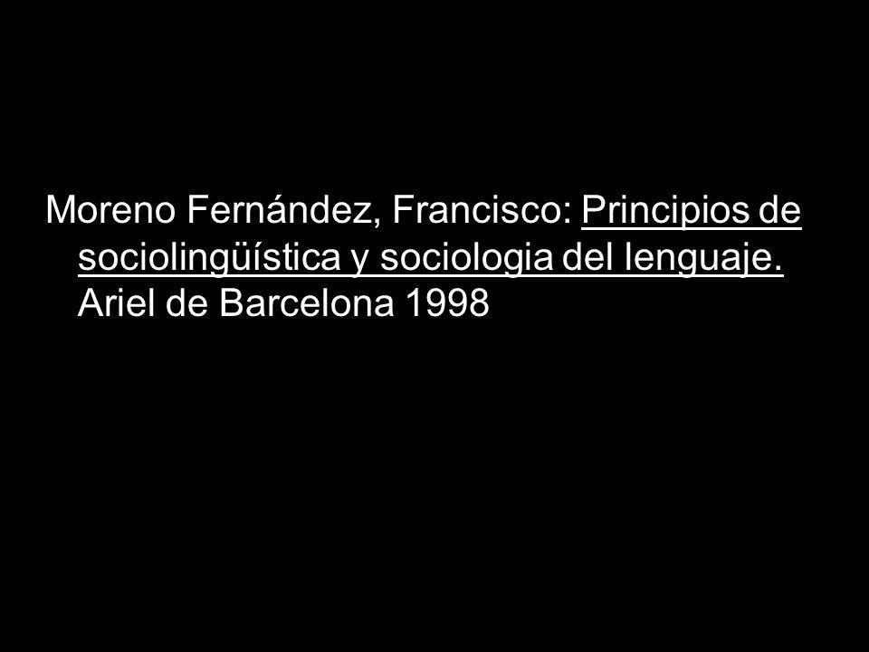 Moreno Fernández, Francisco: Principios de sociolingüística y sociologia del lenguaje.