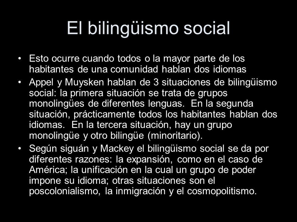 El bilingüismo social Esto ocurre cuando todos o la mayor parte de los habitantes de una comunidad hablan dos idiomas.