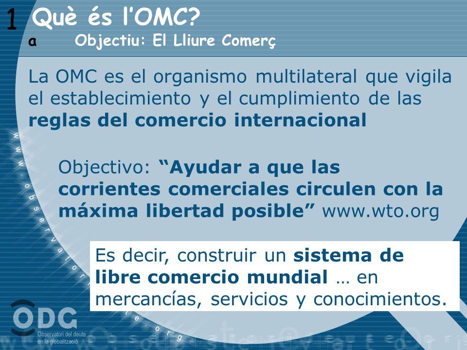 1 Què és l'OMC Objectiu: El Lliure Comerç. a.