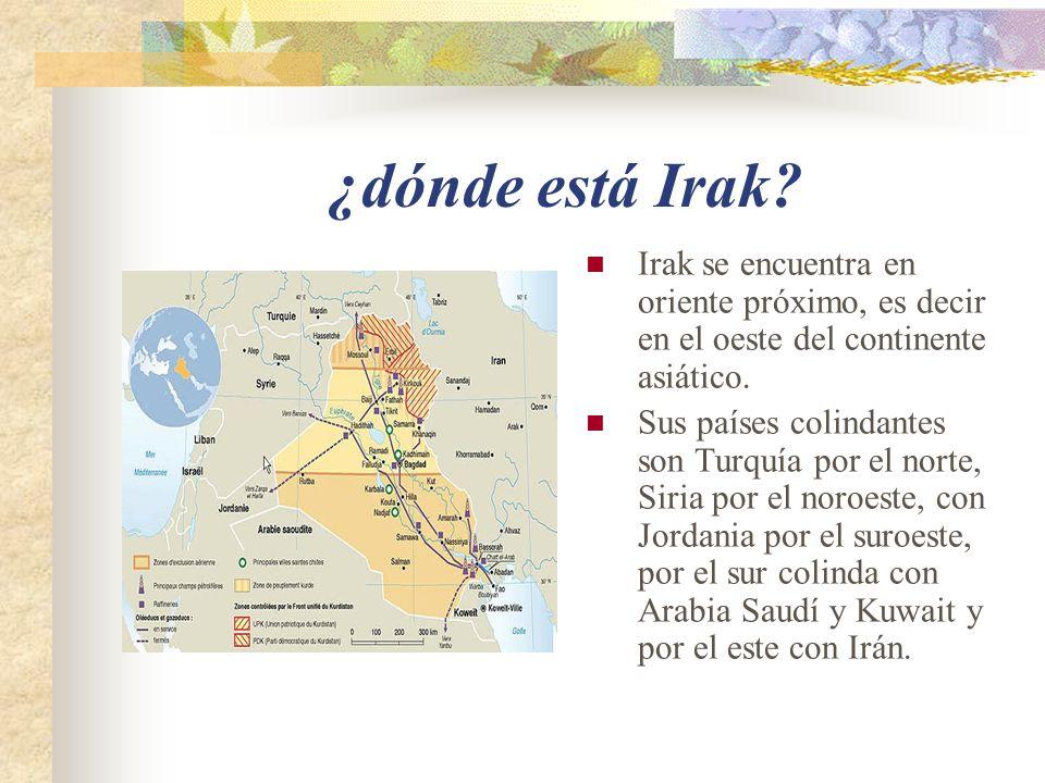 ¿dónde está Irak Irak se encuentra en oriente próximo, es decir en el oeste del continente asiático.