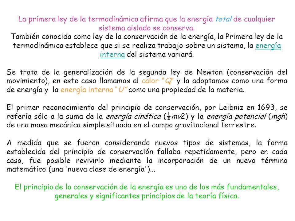 La primera ley de la termodinámica afirma que la energía total de cualquier sistema aislado se conserva.