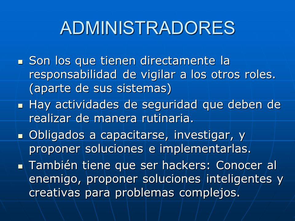 ADMINISTRADORES Son los que tienen directamente la responsabilidad de vigilar a los otros roles. (aparte de sus sistemas)