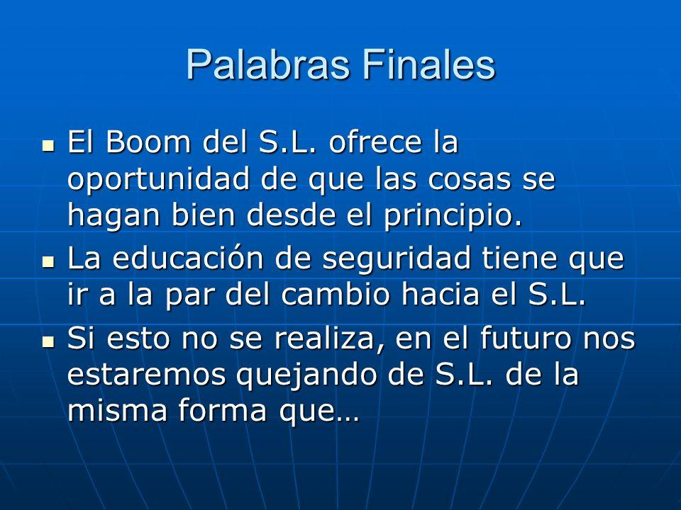 Palabras Finales El Boom del S.L. ofrece la oportunidad de que las cosas se hagan bien desde el principio.