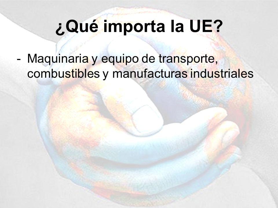 ¿Qué importa la UE Maquinaria y equipo de transporte, combustibles y manufacturas industriales
