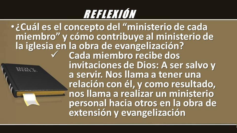 REFLEXIÓN ¿Cuál es el concepto del ministerio de cada miembro y cómo contribuye al ministerio de la iglesia en la obra de evangelización