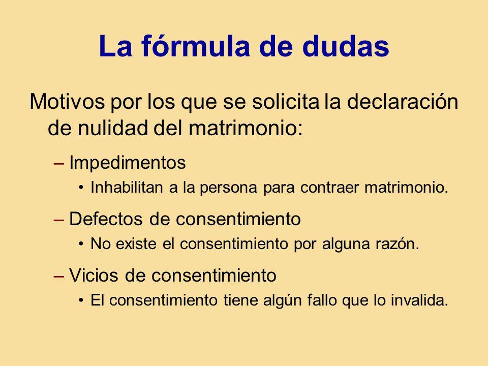 La fórmula de dudas Motivos por los que se solicita la declaración de nulidad del matrimonio: Impedimentos.