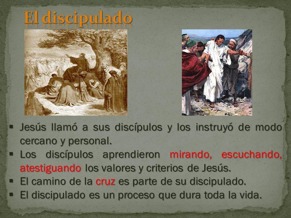 El discipulado Jesús llamó a sus discípulos y los instruyó de modo cercano y personal.