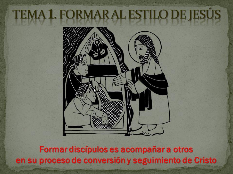 TEMA 1. FORMAR AL ESTILO DE JESÚS
