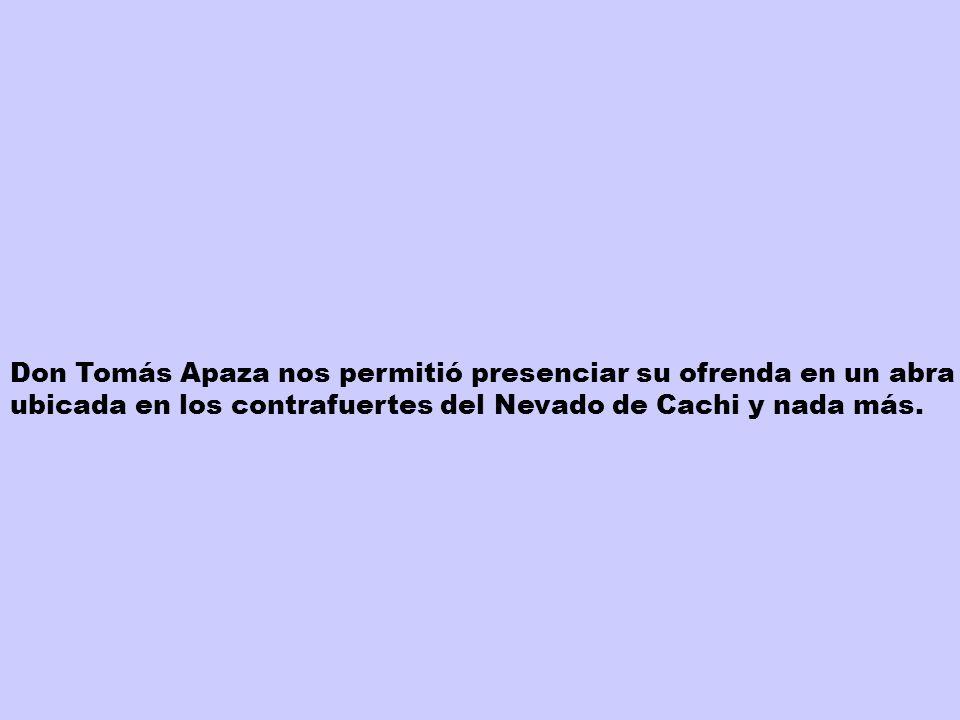 Don Tomás Apaza nos permitió presenciar su ofrenda en un abra ubicada en los contrafuertes del Nevado de Cachi y nada más.