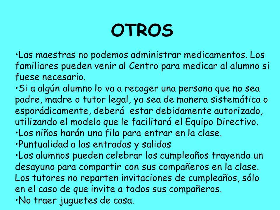 OTROS Las maestras no podemos administrar medicamentos. Los familiares pueden venir al Centro para medicar al alumno si fuese necesario.