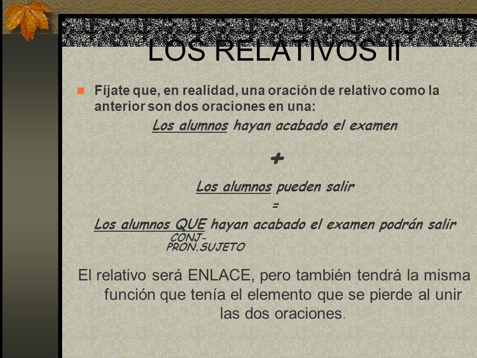 LOS RELATIVOS II Fíjate que, en realidad, una oración de relativo como la anterior son dos oraciones en una: