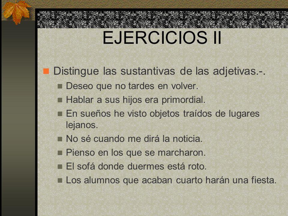 EJERCICIOS II Distingue las sustantivas de las adjetivas.-.