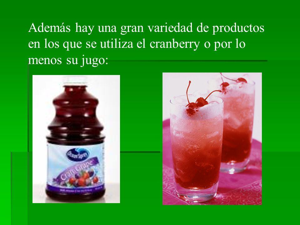 Además hay una gran variedad de productos en los que se utiliza el cranberry o por lo menos su jugo:
