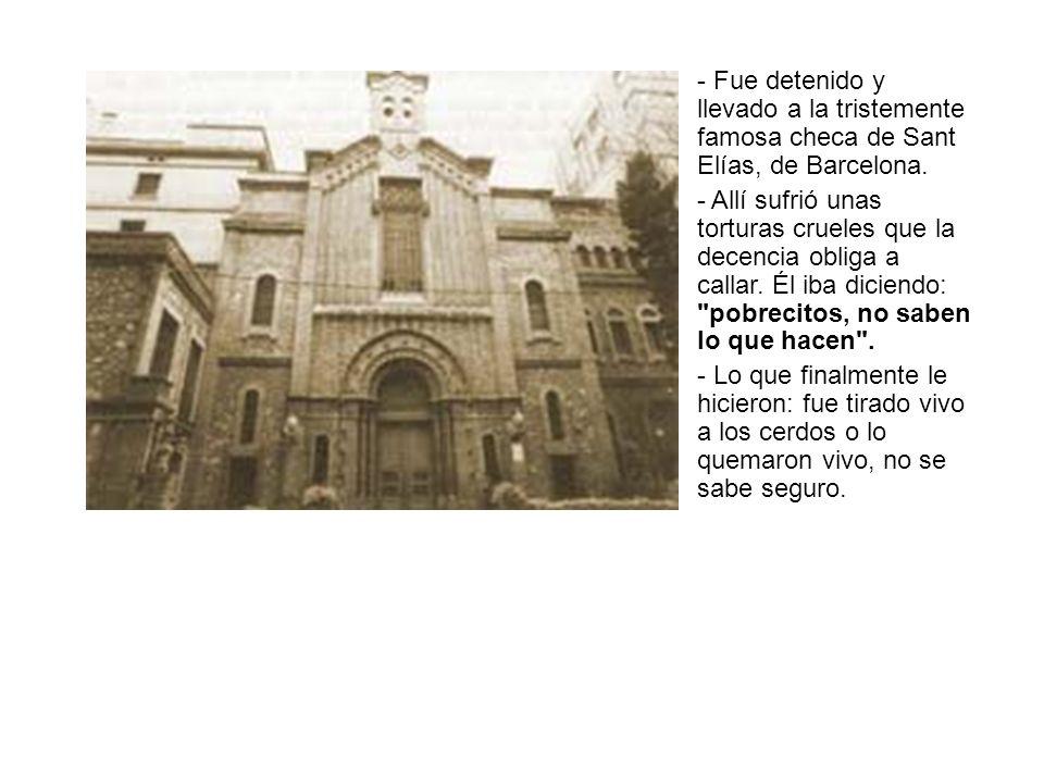 - Fue detenido y llevado a la tristemente famosa checa de Sant Elías, de Barcelona.