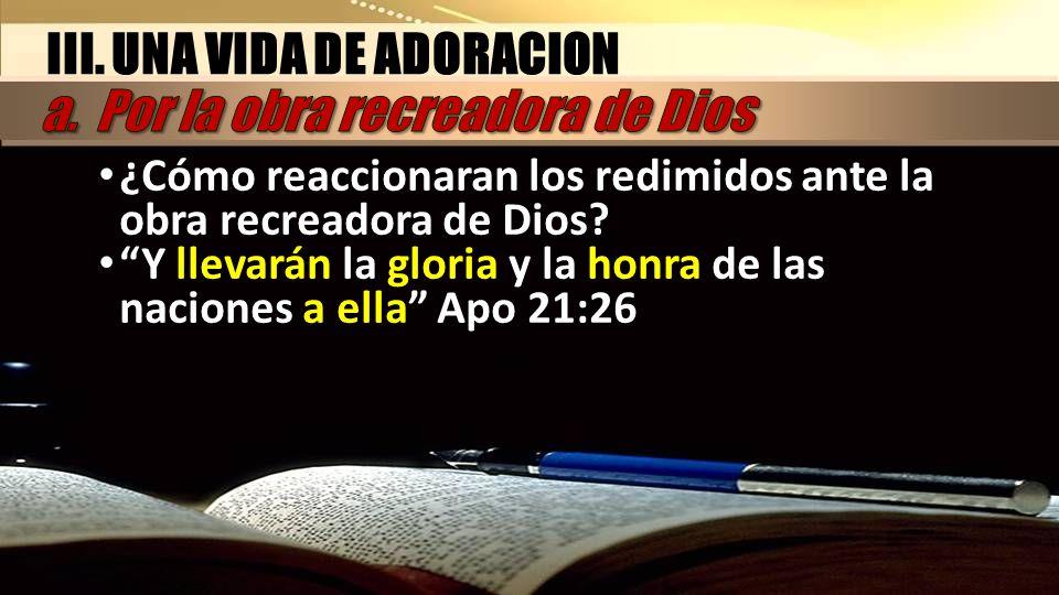 III. UNA VIDA DE ADORACION a. Por la obra recreadora de Dios
