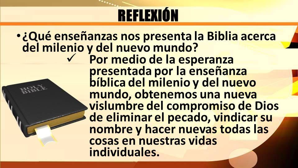REFLEXIÓN ¿Qué enseñanzas nos presenta la Biblia acerca del milenio y del nuevo mundo
