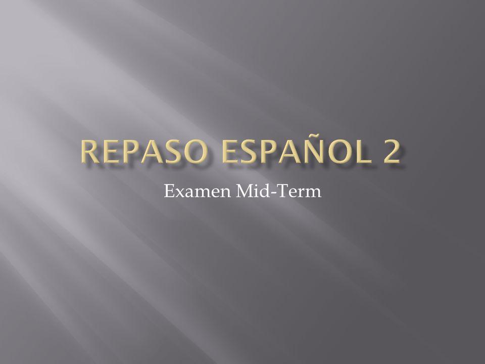 Repaso Español 2 Examen Mid-Term