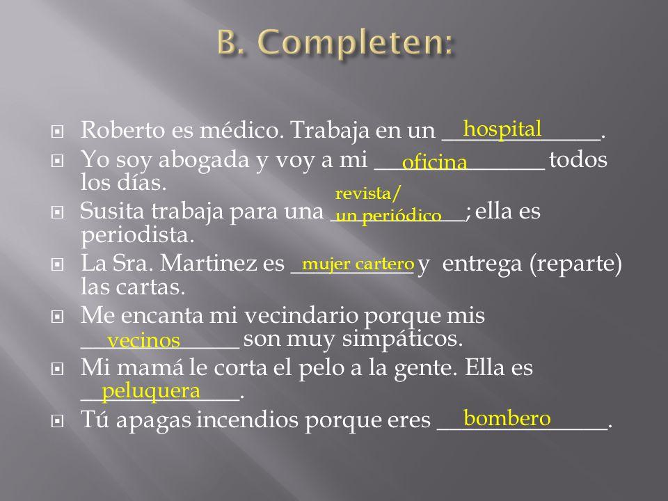 B. Completen: Roberto es médico. Trabaja en un _____________.