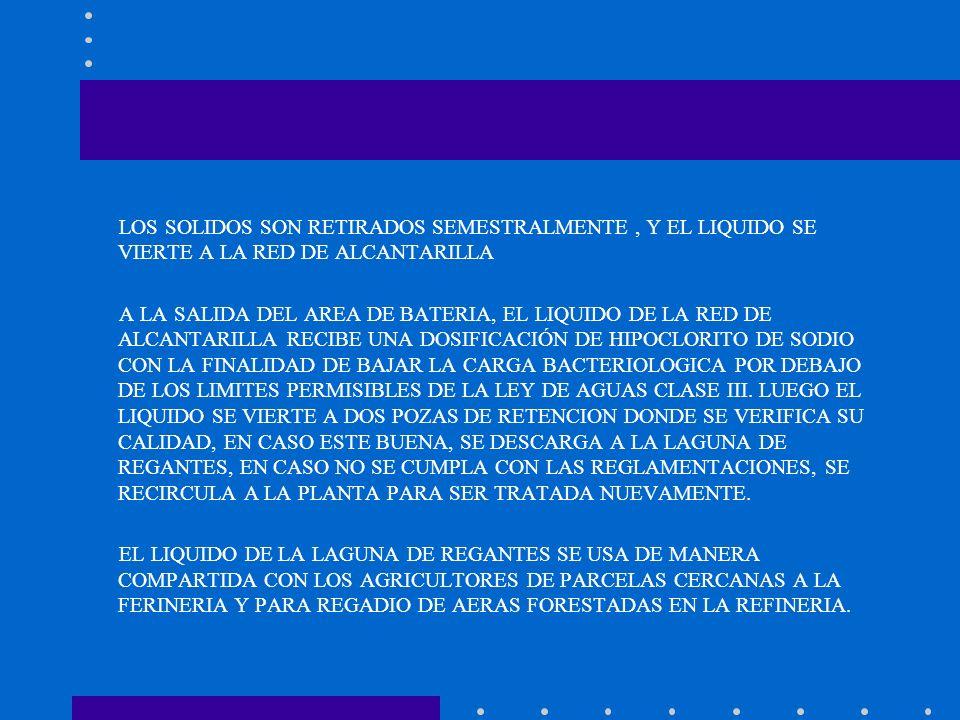 LOS SOLIDOS SON RETIRADOS SEMESTRALMENTE , Y EL LIQUIDO SE VIERTE A LA RED DE ALCANTARILLA