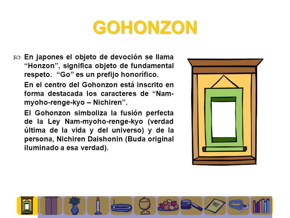 GOHONZON En japones el objeto de devoción se llama Honzon , significa objeto de fundamental respeto. Go es un prefijo honorífico.