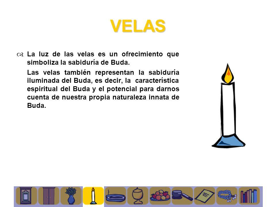 VELAS La luz de las velas es un ofrecimiento que simboliza la sabiduría de Buda.