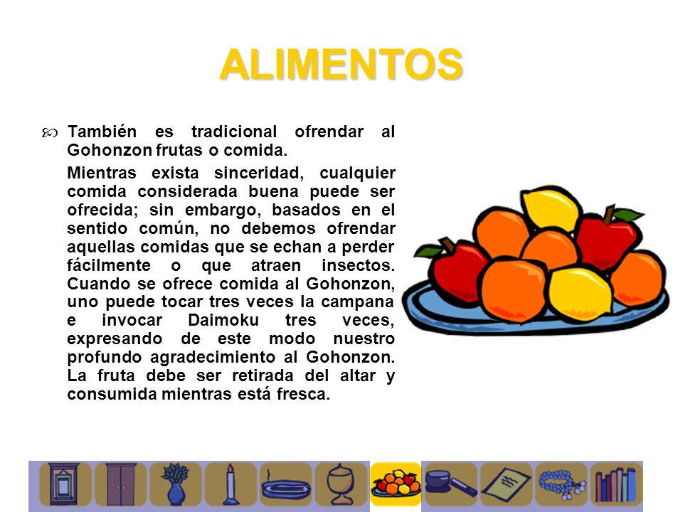 ALIMENTOS También es tradicional ofrendar al Gohonzon frutas o comida.