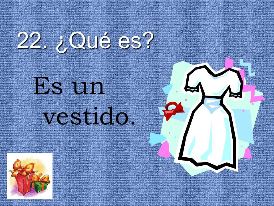 22. ¿Qué es Es un vestido.