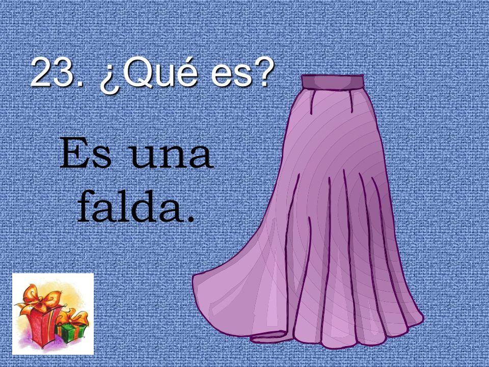 23. ¿Qué es Es una falda.