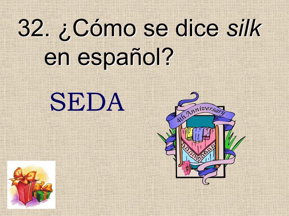 32. ¿Cómo se dice silk en español