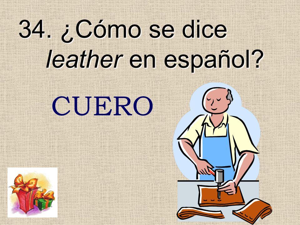 34. ¿Cómo se dice leather en español